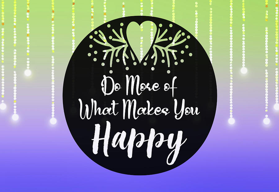Do More Of What Makes You Happy 3 by Johanna Hurmerinta