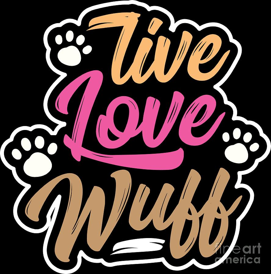 Dog Lover Live Love Wuff Animal Birthday Gift Digital Art By