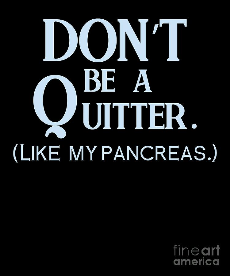 Diabetic Digital Art - Dont Be A Quitter Type 1 Blood Sugar Insulin Gift by TeeQueen2603