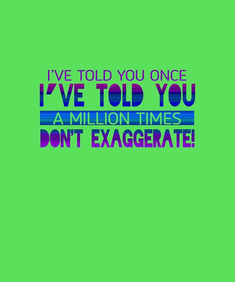 Dont Exaggerate Digital Art by Shopzify