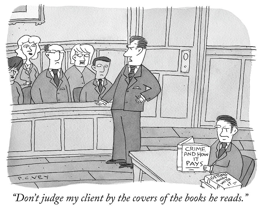 Dont judge my client Drawing by Peter C Vey