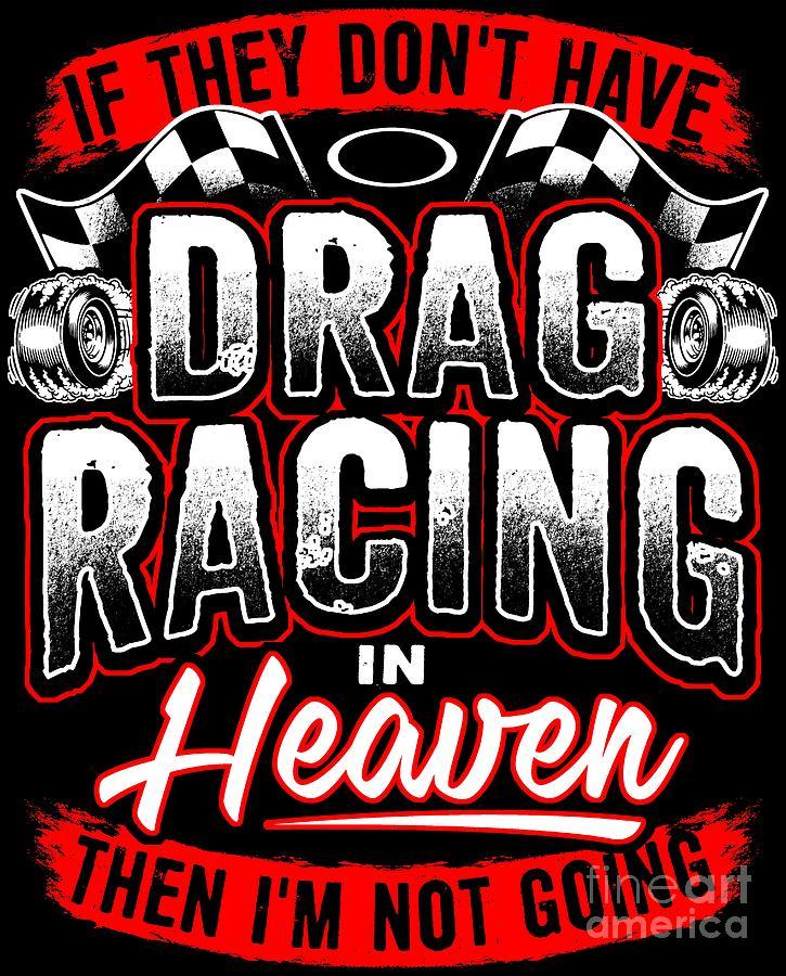 Drag Racing Tshirt No Dragracing In Heaven Funny