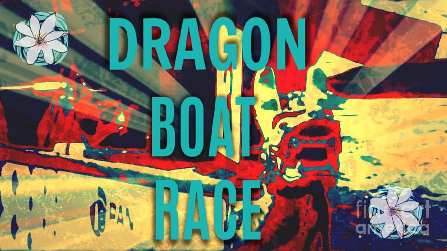 Dragon Boat Race Digital Art - Dragon Boat Race by Karen Francis
