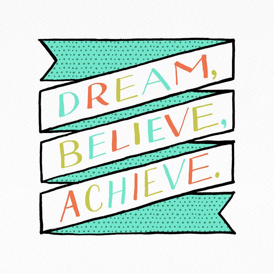 Dream Believe Achieve by Jen Montgomery