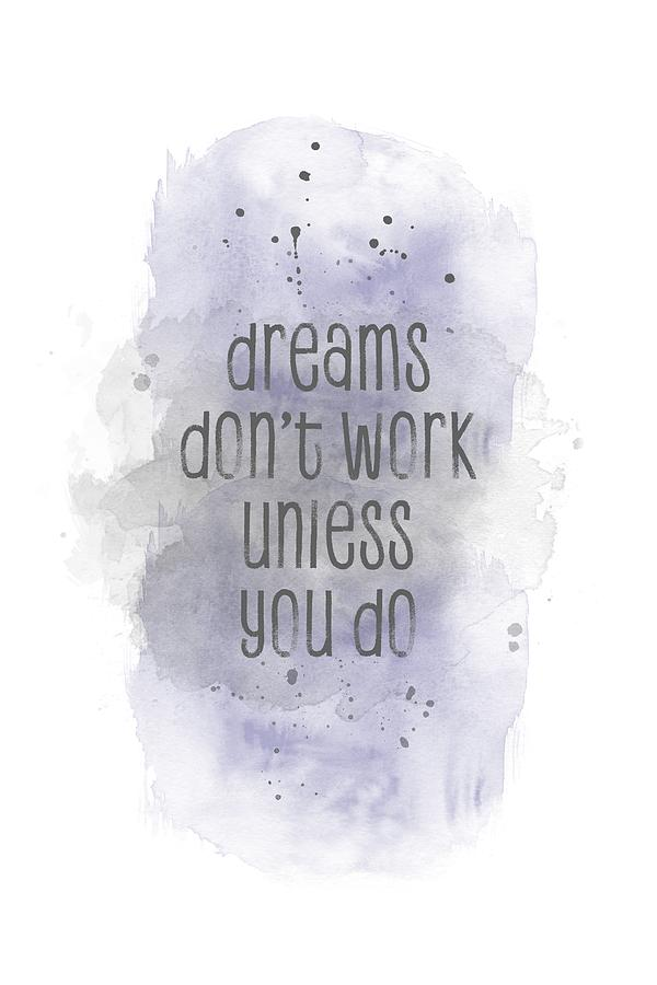 Psychology Digital Art - Dreams Dont Work Unless You Do - Watercolor Purple by Melanie Viola