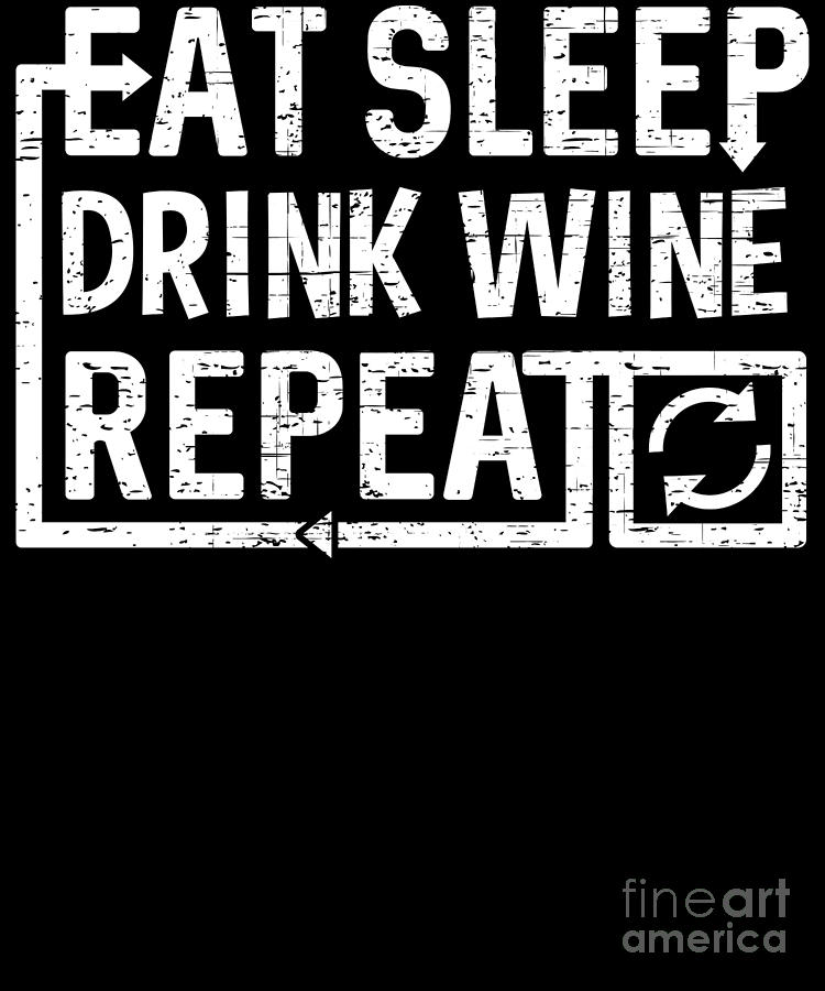 Repeat Digital Art - Eat Sleep Drink Wine by Flippin Sweet Gear