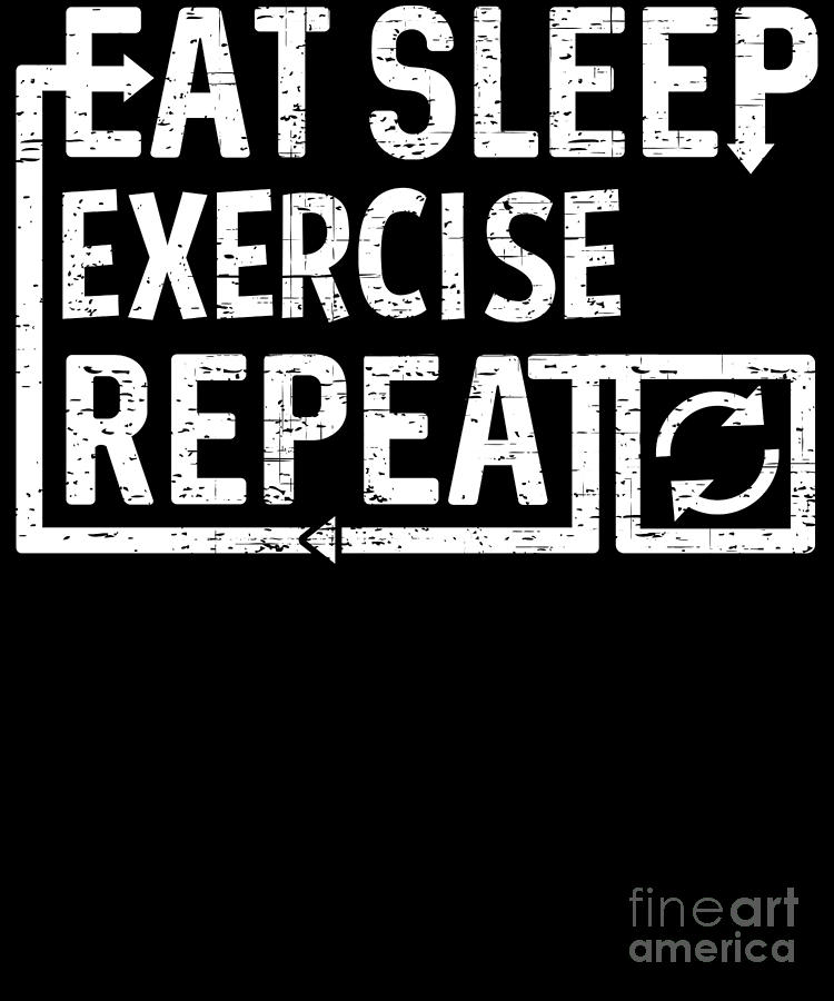 Exercise Digital Art - Eat Sleep Exercise by Flippin Sweet Gear