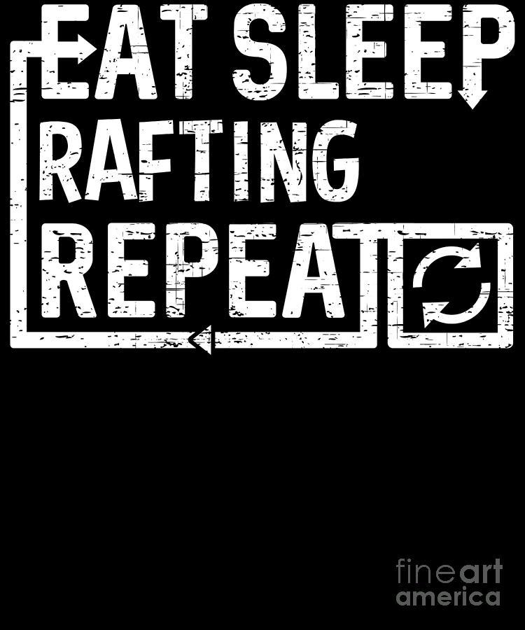 Rafting Digital Art - Eat Sleep Rafting by Flippin Sweet Gear