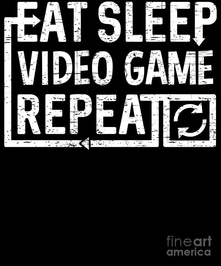 Video-game Digital Art - Eat Sleep Video Game by Flippin Sweet Gear