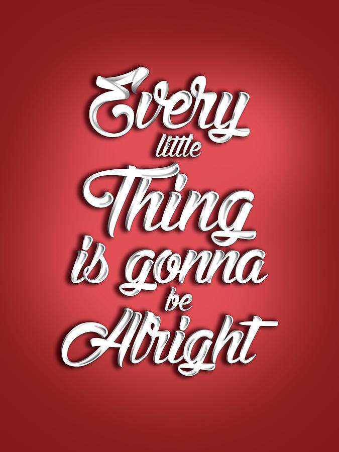 Every Little Thing Is Gonna Be Alright - Quote Typography - Red And White - Graphic Design Mixed Media