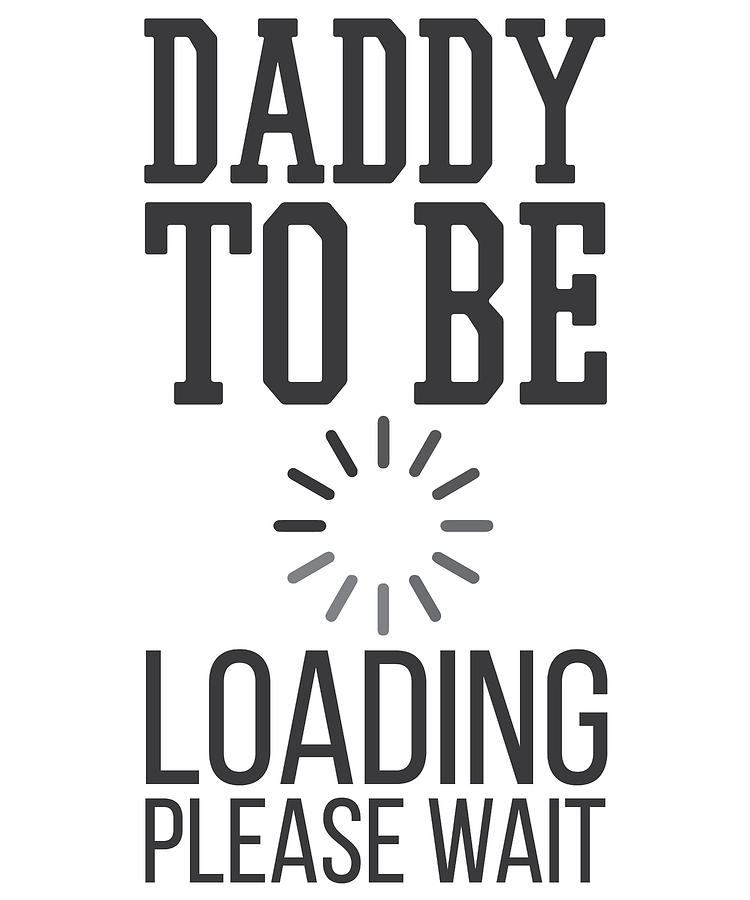 2a91836e Father Daughter Drawing - Fathers Day Gift Daddy To Be Loading Please Wait  by Kanig Designs