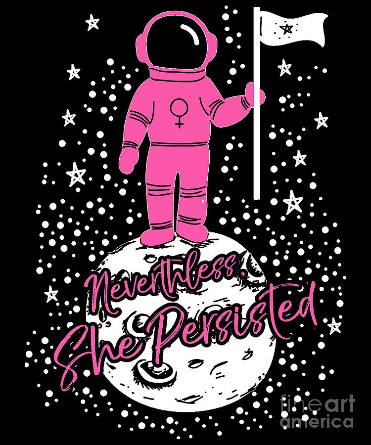 First Female Astronaut on Moon Nevertheless She Persisted by Flippin Sweet Gear