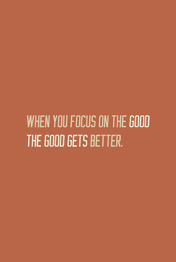 Focus on the good by Andrea Anderegg