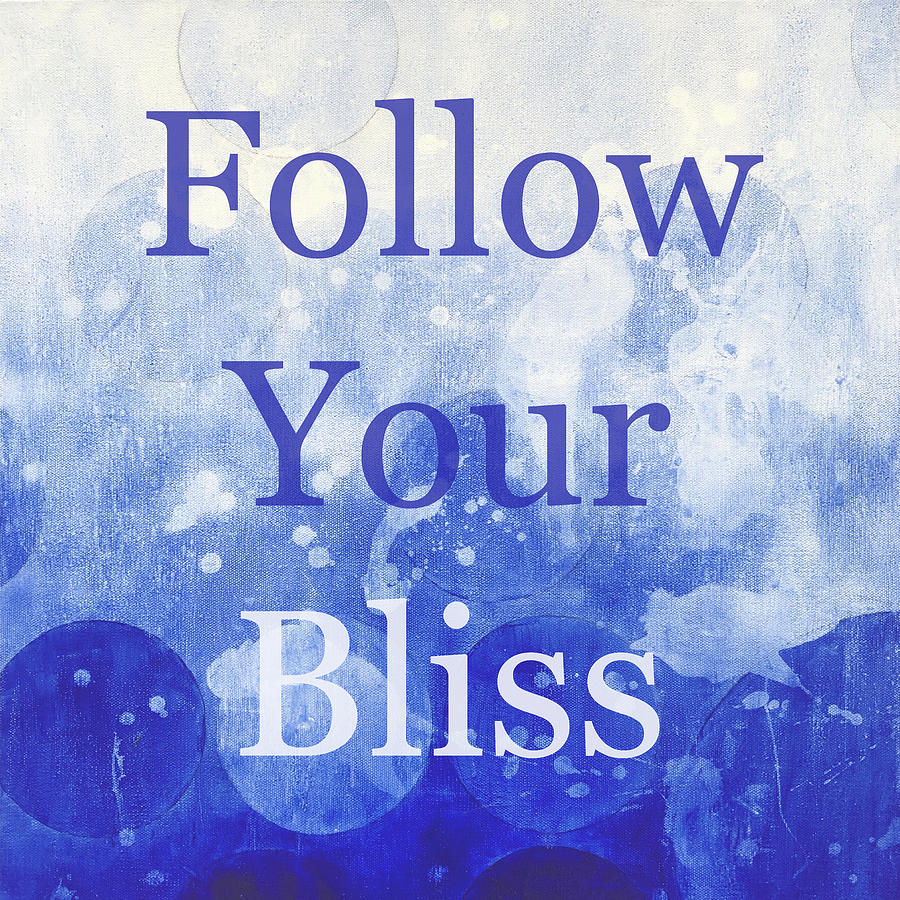 Follow Your Bliss by Nikita Coulombe