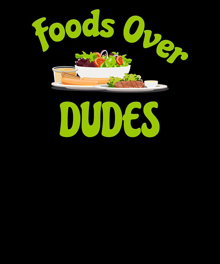 Foods Over Dudes by Kaylin Watchorn