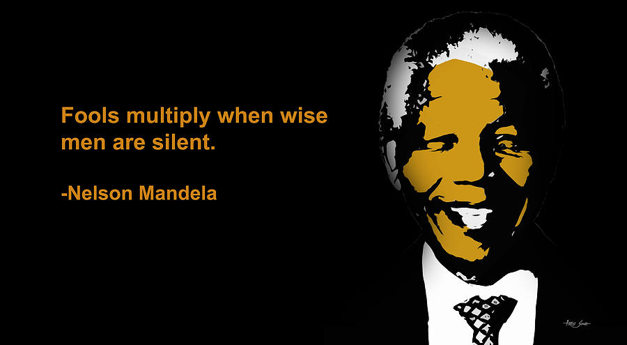 Fools Multiply When Wise Men Are Silent, Nelson Mandela By Artist Singh