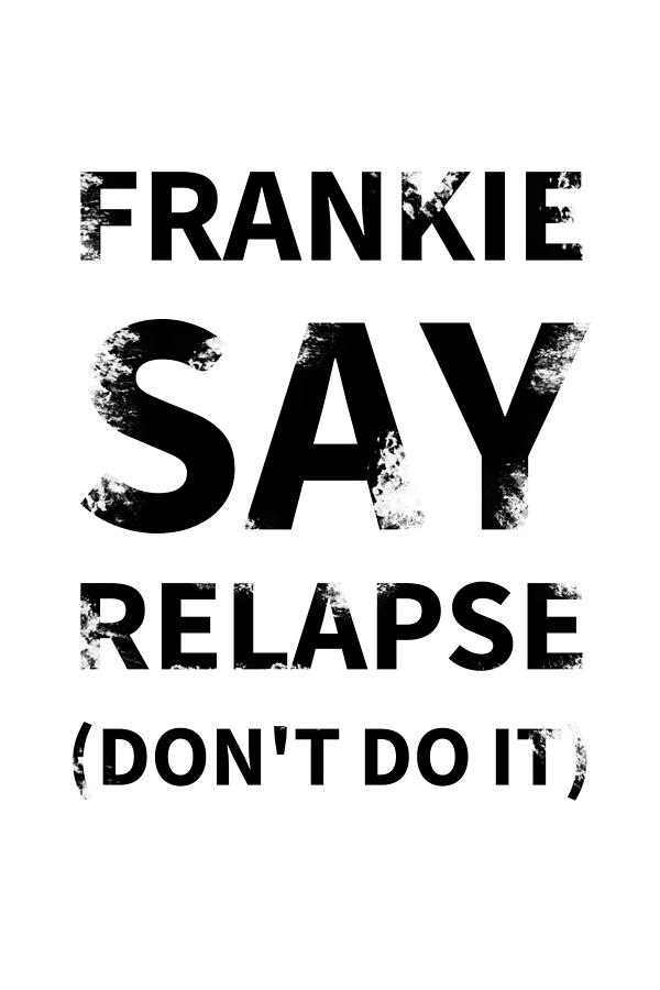 Frankie Say Relapse - Don't Do It by Richard Reeve