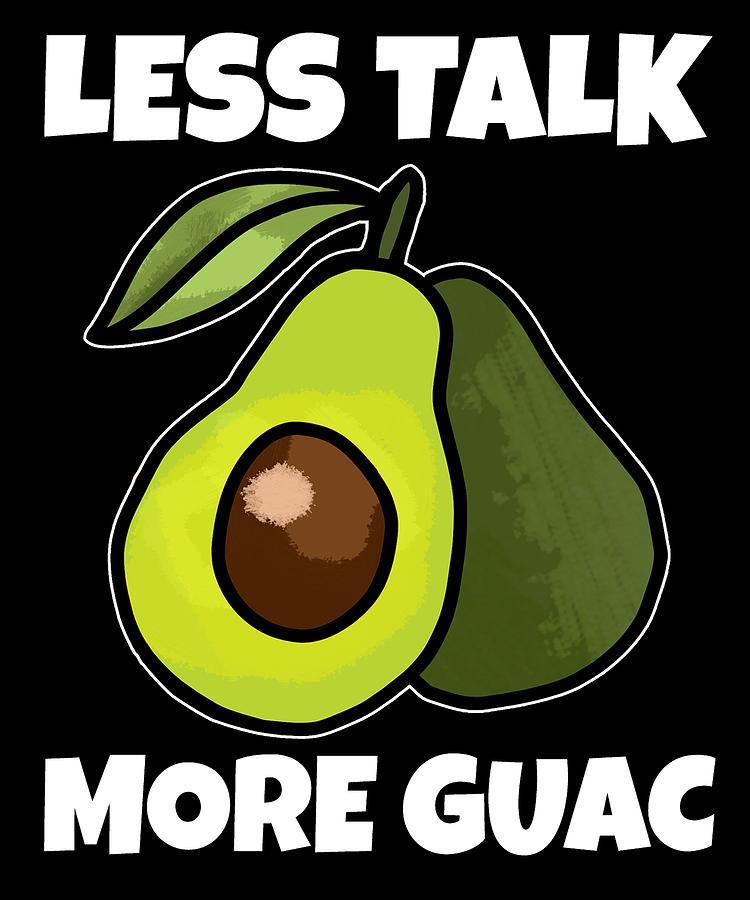 d6683403 Funny Avocado Pun Less Talk More Guac Drawing by Kanig Designs