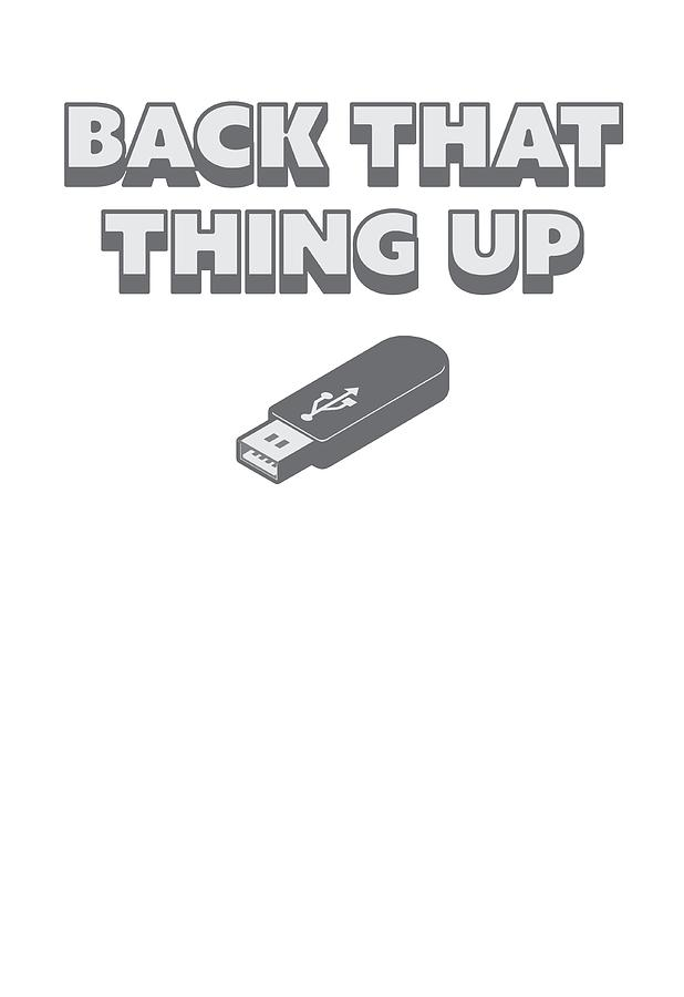 Back-up Digital Art - Funny Back That Thing Up Usb Drive Stick by Passion Loft