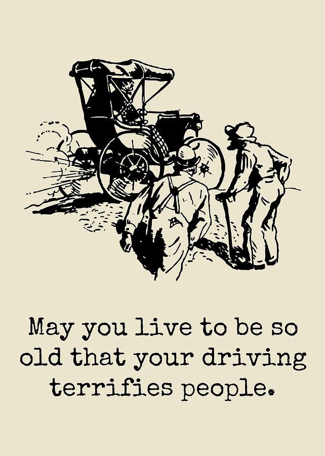 Funny Birthday Card - Vintage Car - Sarcasm Birthday Card - Your Driving Terrifies People Digital Art by Joey Lott
