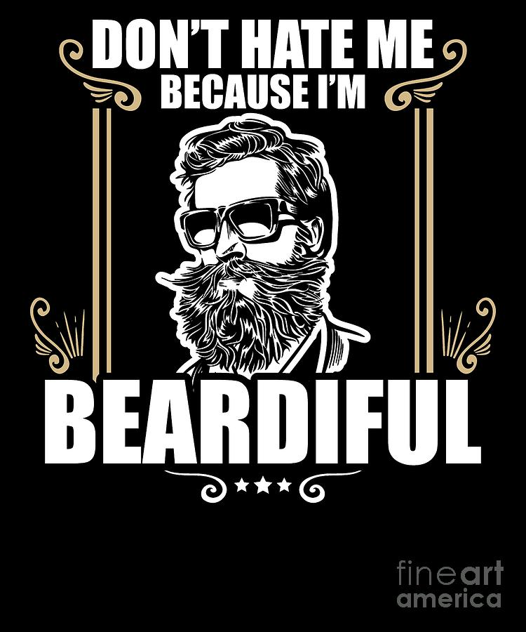 9dfcd0811 Bearded Digital Art - Funny Dont Hate Me Because Im Beardiful Bearded by  The Perfect Presents