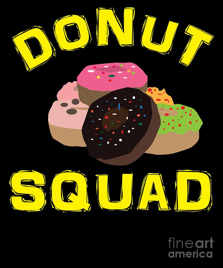 Sugar Digital Art - Funny Donut Quote Donut Squad Gift by TeeQueen2603