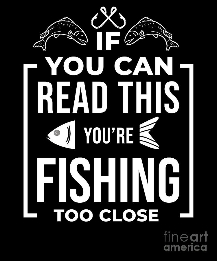 Funny Fishing Quote If You Can Read This Fisherman