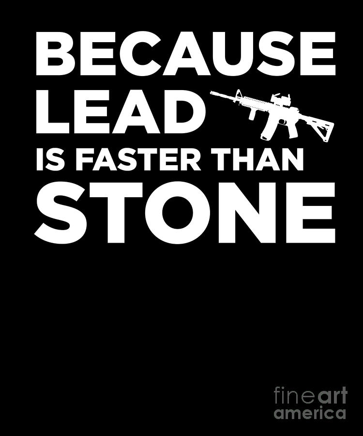 Funny Gun Owner Pro Second Amendment Rights Usa Because Lead Is Faster Than  Stone by Henry B