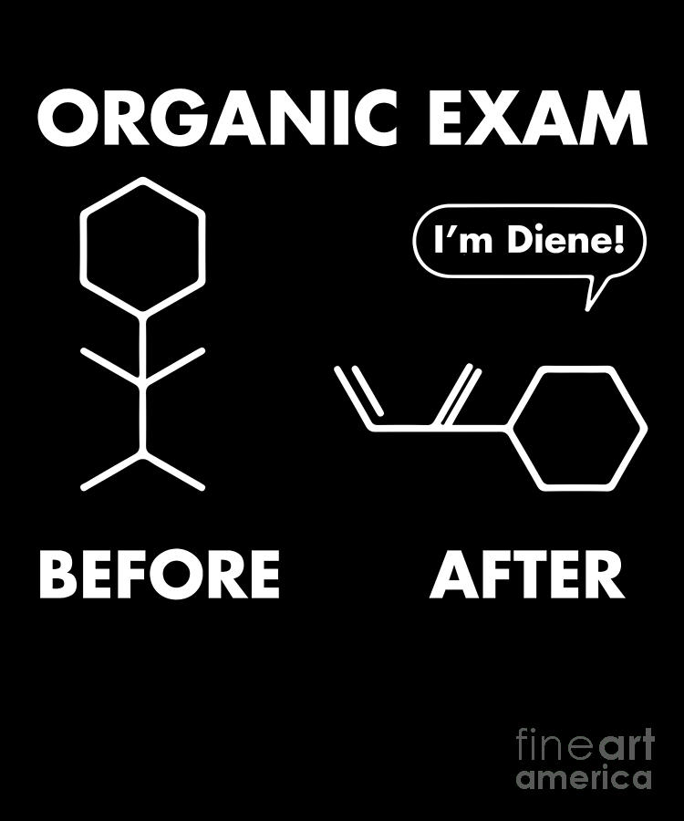 4711237f Funny Puns Before After Organic Chemistry Exam Im Diene Drawing ...