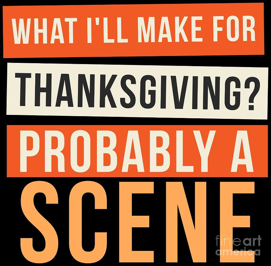 funny thanksgiving t shirt make a scene at family dinner joke