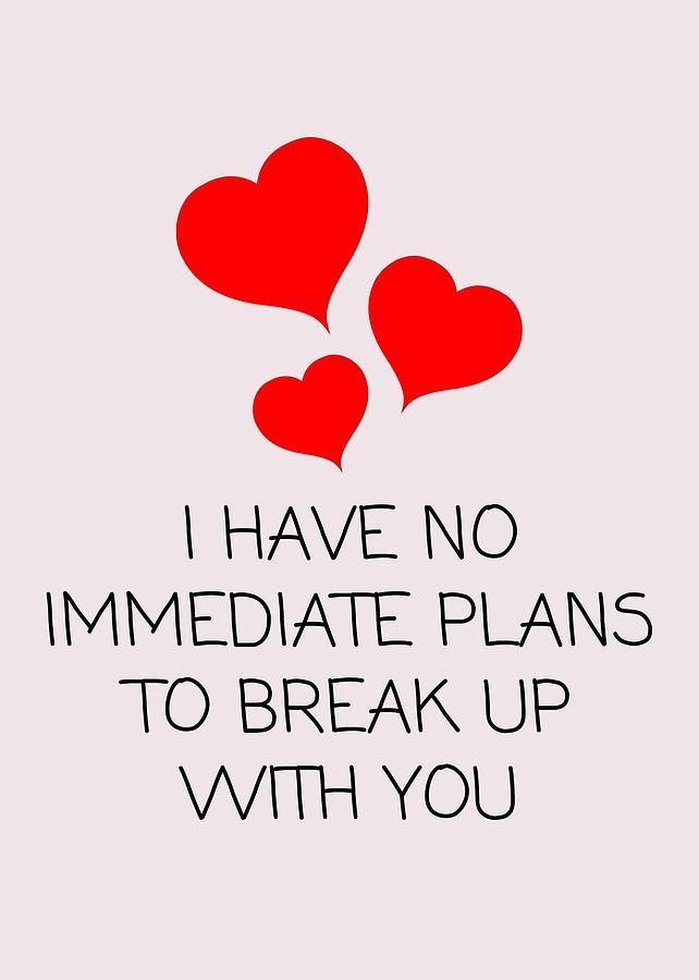 Funny Valentine Card Sarcasm Valentine S Day Card For Boyfriend Or Girlfriend Break Up With Digital Art By Joey Lott