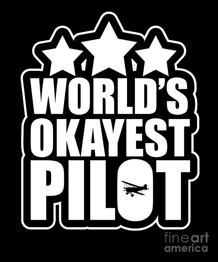 6e2d3538d Funny Worlds Okayest Pilot Airplane Digital Art by The Perfect Presents