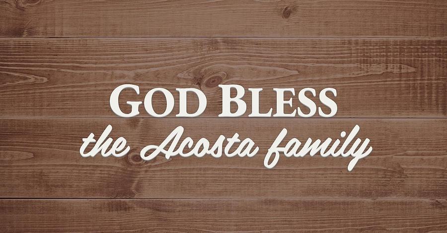 God Bless Digital Art - God Bless the Acosta Family - Personalized by S Leonard