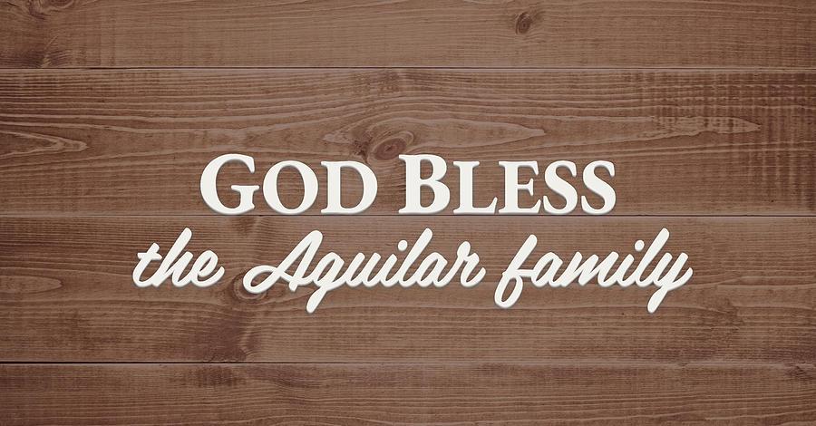 God Bless Digital Art - God Bless the Aguilar Family - Personalized by S Leonard