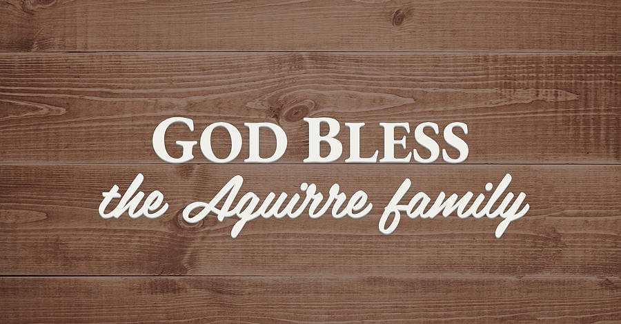 God Bless Digital Art - God Bless the Aguirre Family - Personalized by S Leonard