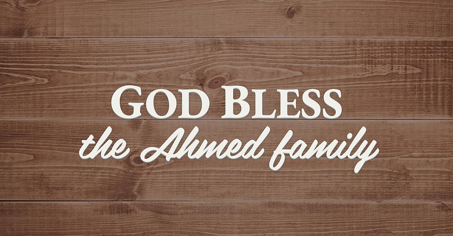 God Bless Photograph - God Bless the Ahmed Family - Personalized by S Leonard