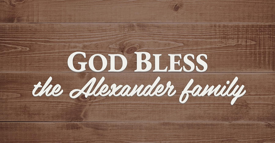 God Bless Digital Art - God Bless the Alexander Family - Personalized by S Leonard