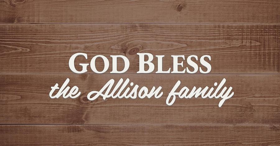 God Bless Digital Art - God Bless the Allison Family - Personalized by S Leonard