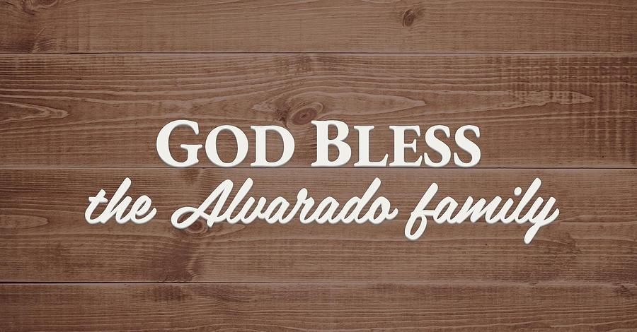 God Bless Digital Art - God Bless the Alvarado Family - Personalized by S Leonard