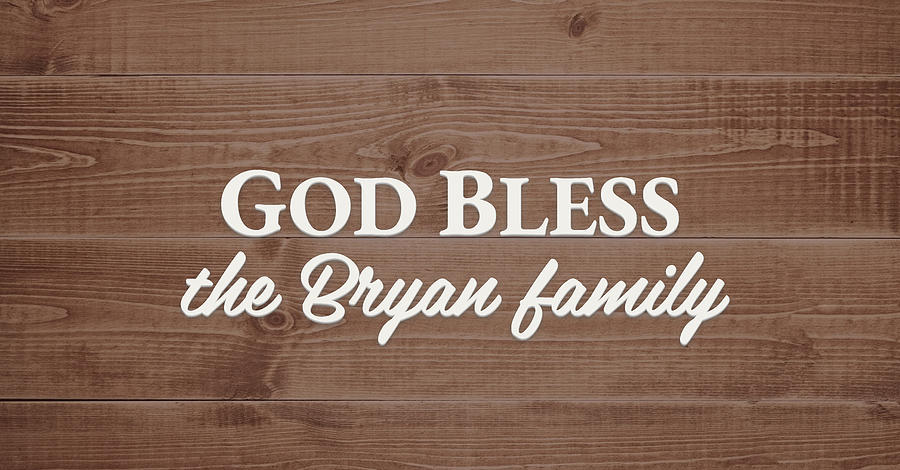 God Bless Digital Art - God Bless the Bryan Family - Personalized by S Leonard