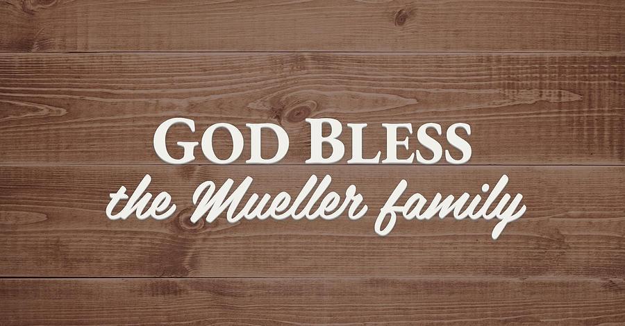 God Bless Digital Art - God Bless the Mueller Family - Personalized by S Leonard
