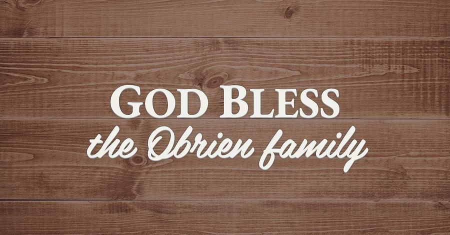 God Bless Digital Art - God Bless the Obrien Family - Personalized by S Leonard
