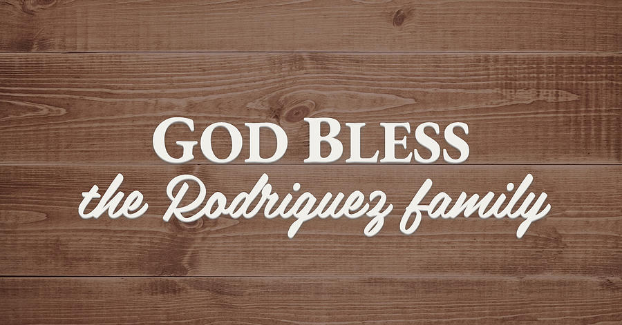 God Bless Digital Art - God Bless the Rodriguez Family - Personalized by S Leonard