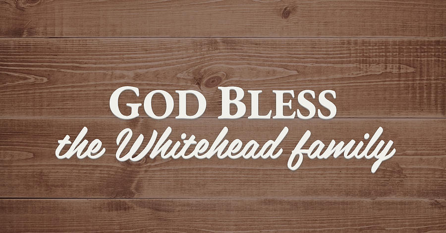 God Bless Digital Art - God Bless the Whitehead Family - Personalized by S Leonard