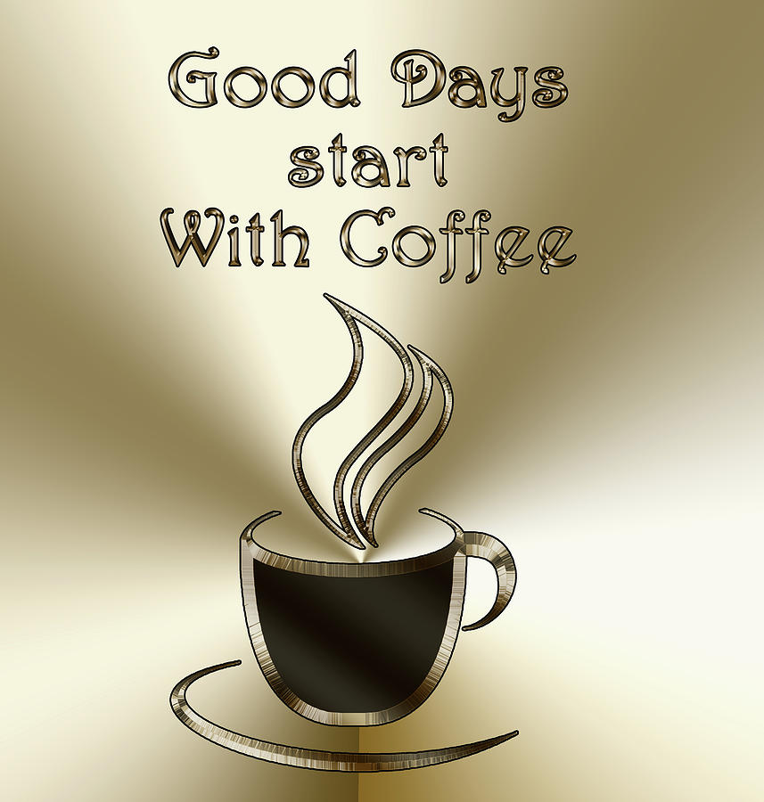 Good Days Start With Coffee by Chuck Staley