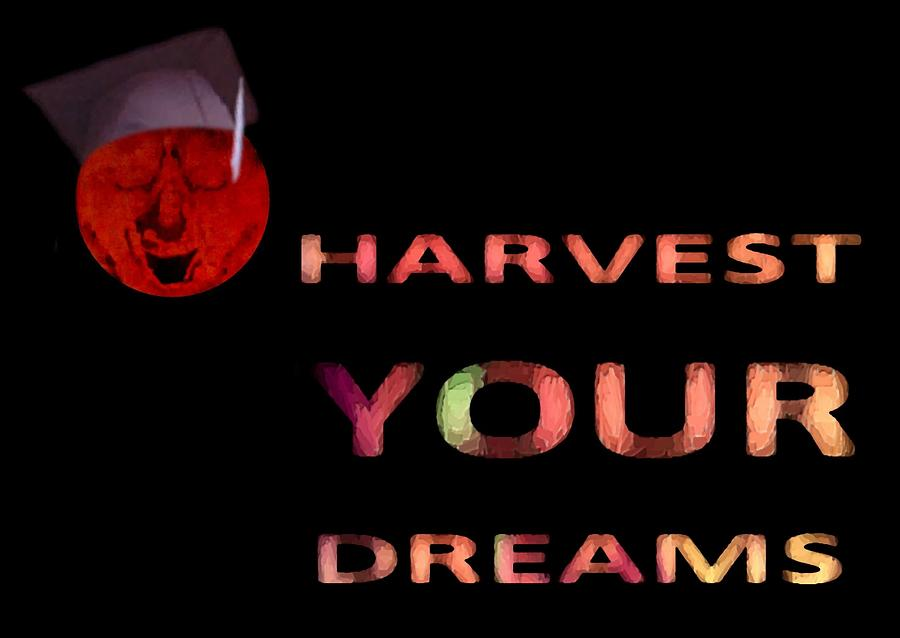 Graduation Theme-harvest Your Dreams Digital Art