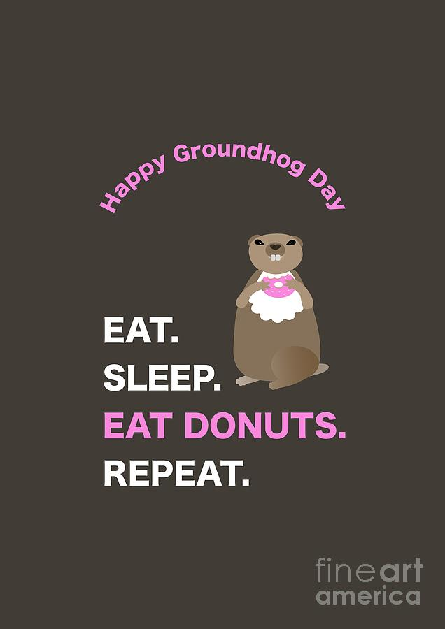 Groundhog Day Eat Sleep Eat Donuts Repeat by Barefoot Bodeez Art