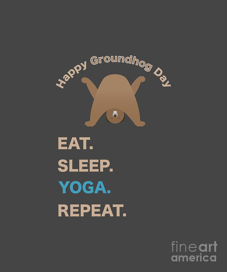 Groundhog Day Eat Sleep Yoga Repeat by Barefoot Bodeez Art