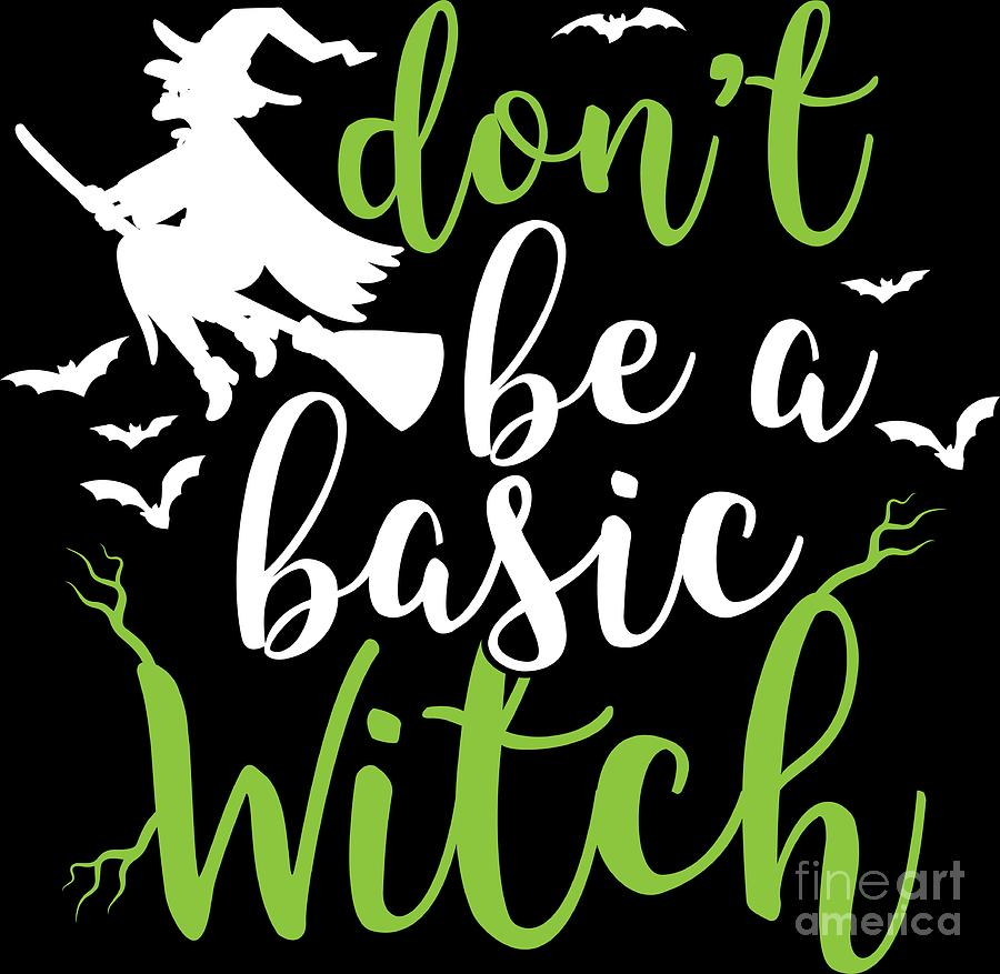 Halloween Costume Digital Art - Halloween Shirt Dont Be A Basic Witch Costume Tee Gift by Haselshirt