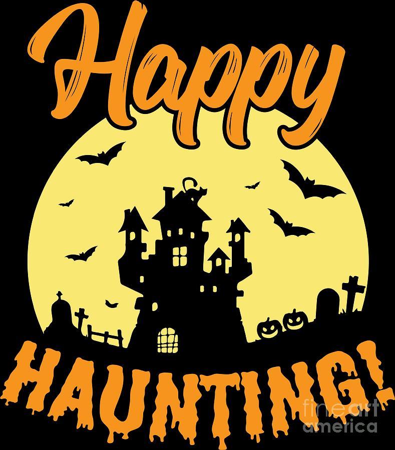 Halloween Costume Digital Art - Halloween Shirt Happy Haunting Scary Tee Gift by Haselshirt